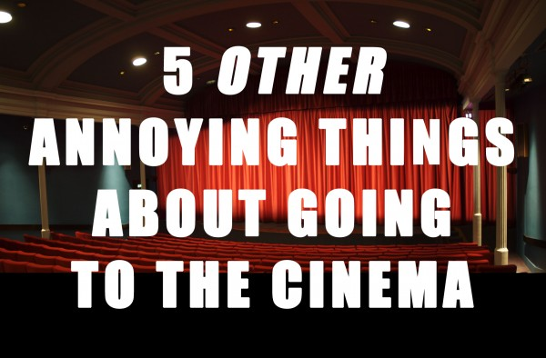 List: 5 Other Annoying Things About Going to the Cinema