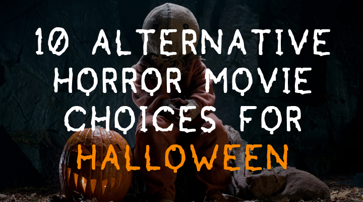 10 Alternative Horror Movie Choices for Halloween