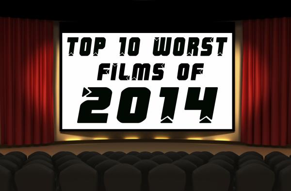 Top 10 Worst Films of 2014
